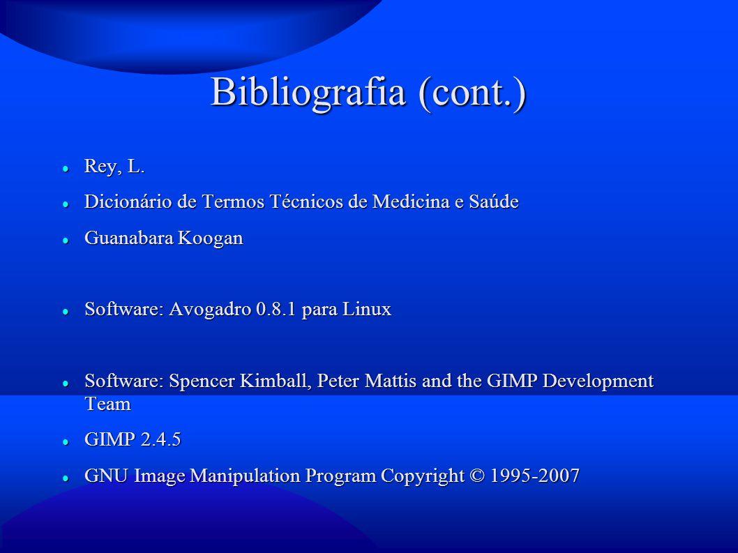 Bibliografia (cont.) Rey, L. Rey, L. Dicionário de Termos Técnicos de Medicina e Saúde Dicionário de Termos Técnicos de Medicina e Saúde Guanabara Ko