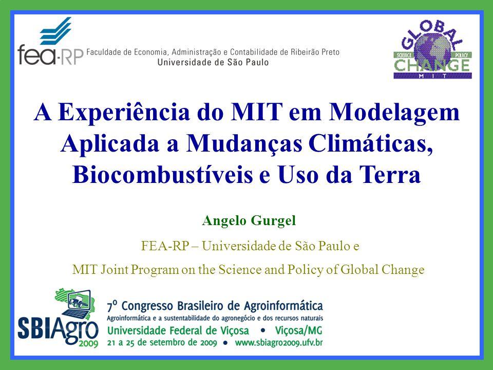 A Experiência do MIT em Modelagem Aplicada a Mudanças Climáticas, Biocombustíveis e Uso da Terra Angelo Gurgel FEA-RP – Universidade de São Paulo e MIT Joint Program on the Science and Policy of Global Change