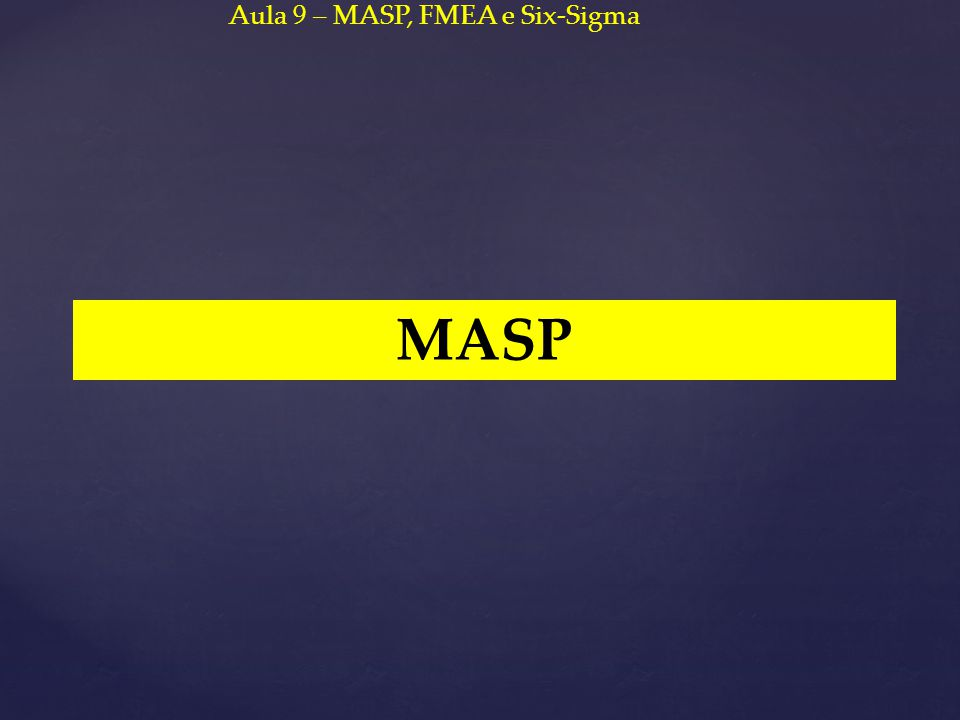 MASP Aula 9 – MASP, FMEA e Six-Sigma