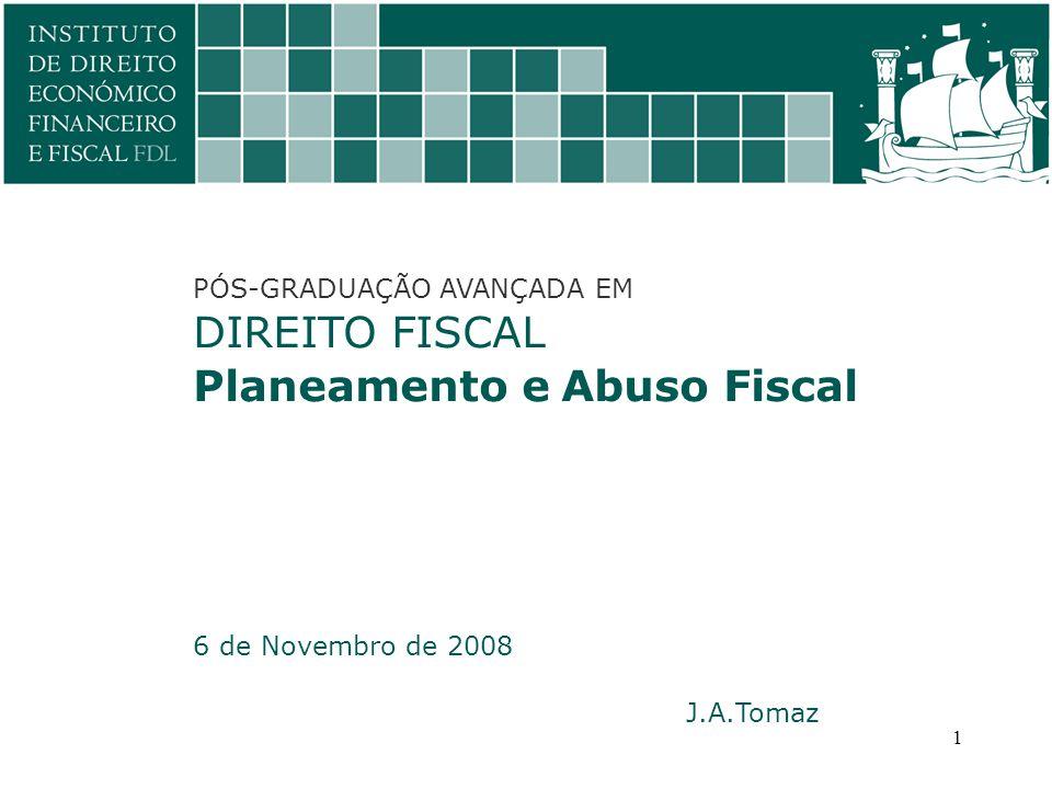 PÓS-GRADUAÇÃO AVANÇADA EM DIREITO FISCAL Planeamento e Abuso Fiscal 6 de Novembro de 2008 J.A.Tomaz 1