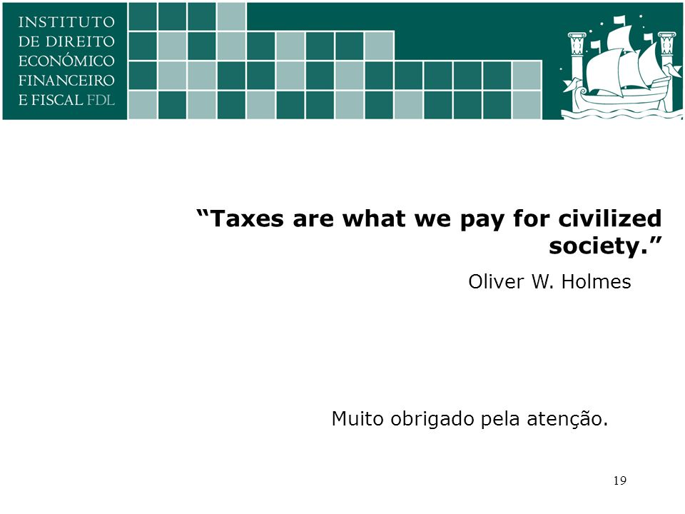 19 Taxes are what we pay for civilized society. Oliver W. Holmes Muito obrigado pela atenção.