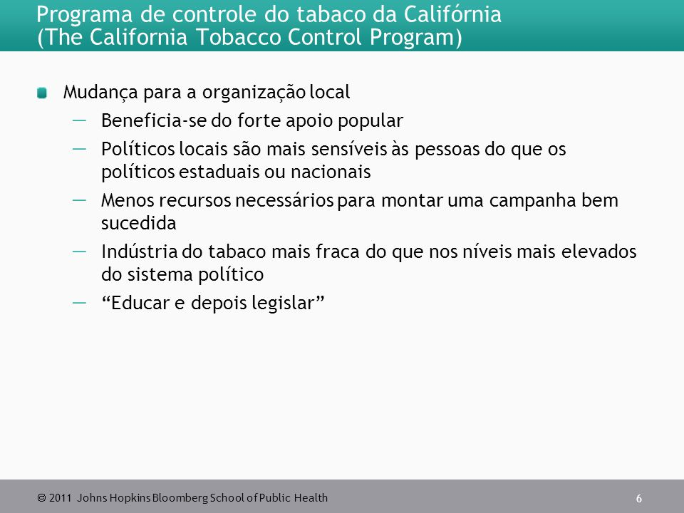  2011 Johns Hopkins Bloomberg School of Public Health Programa de controle do tabaco da Califórnia (The California Tobacco Control Program) Mudança p