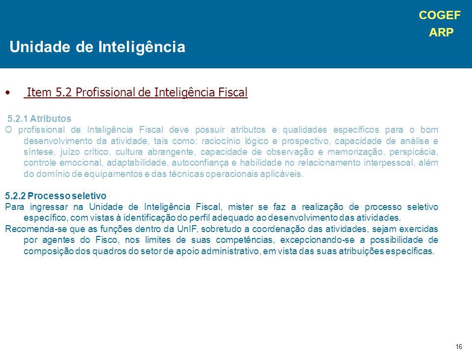 COGEF ARP 16 Item 5.2 Profissional de Inteligência Fiscal 5.2.1 Atributos O profissional de Inteligência Fiscal deve possuir atributos e qualidades es