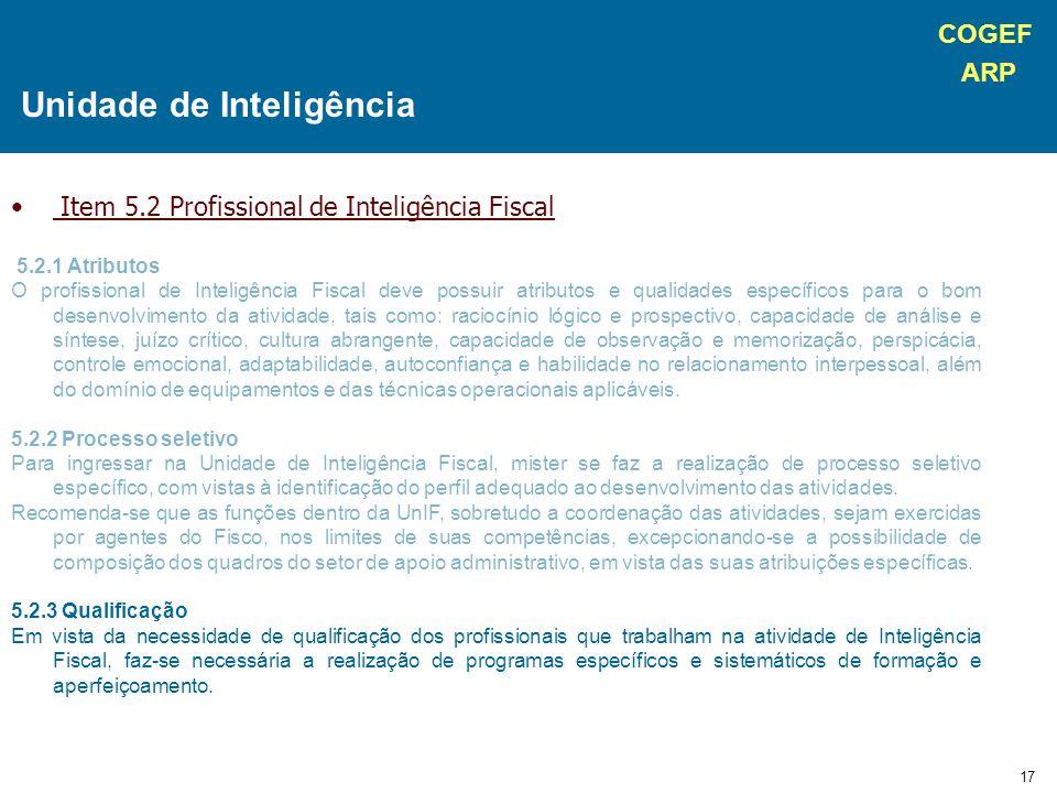 COGEF ARP 17 Item 5.2 Profissional de Inteligência Fiscal 5.2.1 Atributos O profissional de Inteligência Fiscal deve possuir atributos e qualidades es