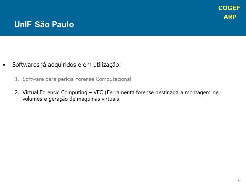 COGEF ARP 74 Softwares já adquiridos e em utilização: 1.Software para perícia Forense Computacional 2.Virtual Forensic Computing – VFC (Ferramenta forense destinada a montagem de volumes e geração de maquinas virtuais UnIF São Paulo