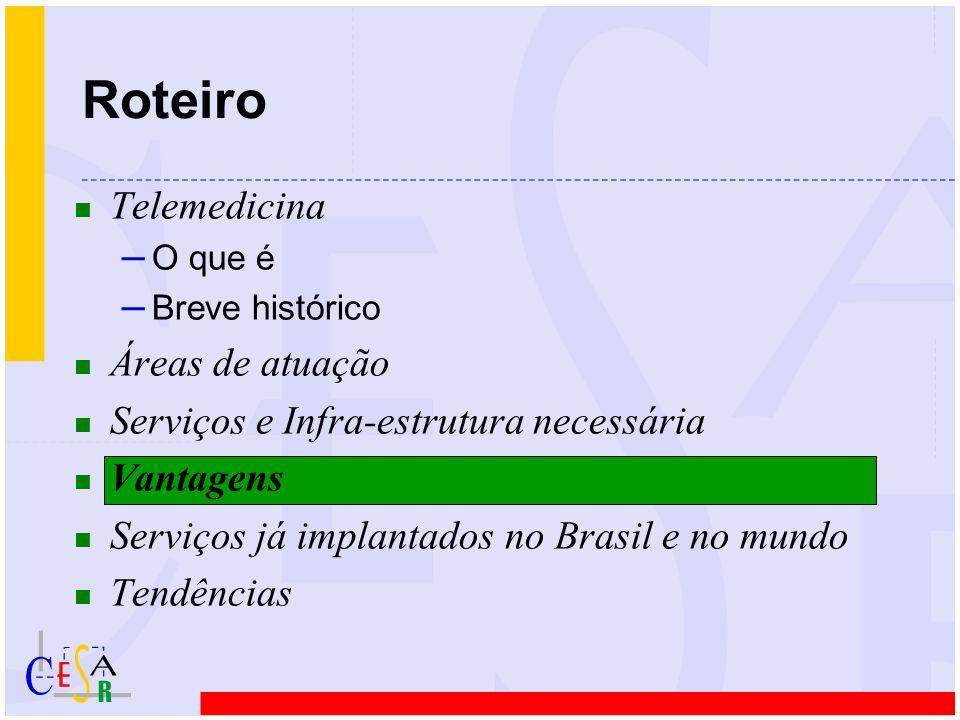 n Telemedicina – O que é – Breve histórico n Áreas de atuação n Serviços e Infra-estrutura necessária n Vantagens n Serviços já implantados no Brasil e no mundo n Tendências Roteiro