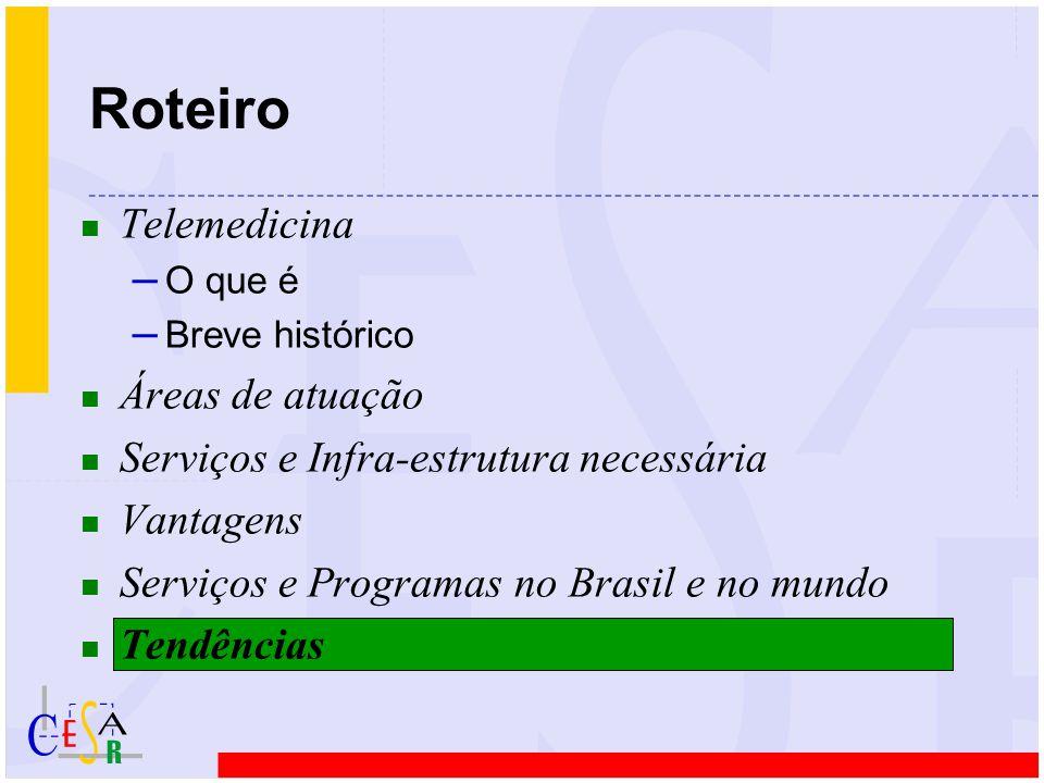 n Telemedicina – O que é – Breve histórico n Áreas de atuação n Serviços e Infra-estrutura necessária n Vantagens n Serviços e Programas no Brasil e n