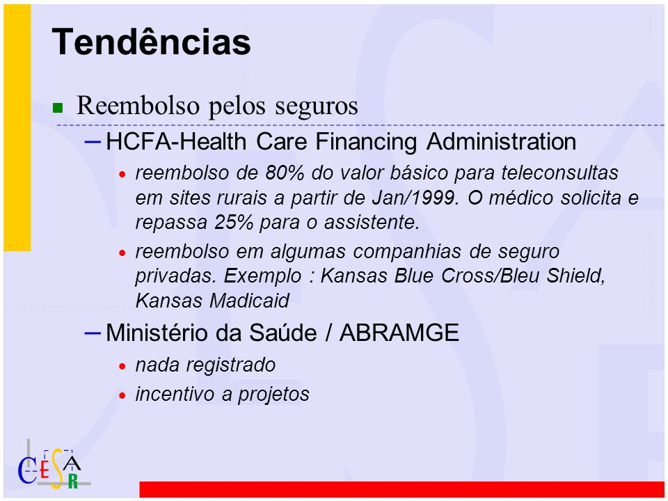 n Reembolso pelos seguros – HCFA-Health Care Financing Administration  reembolso de 80% do valor básico para teleconsultas em sites rurais a partir de Jan/1999.