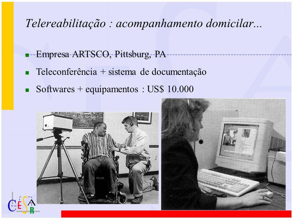 Telereabilitação : acompanhamento domicilar... n Empresa ARTSCO, Pittsburg, PA n Teleconferência + sistema de documentação n Softwares + equipamentos