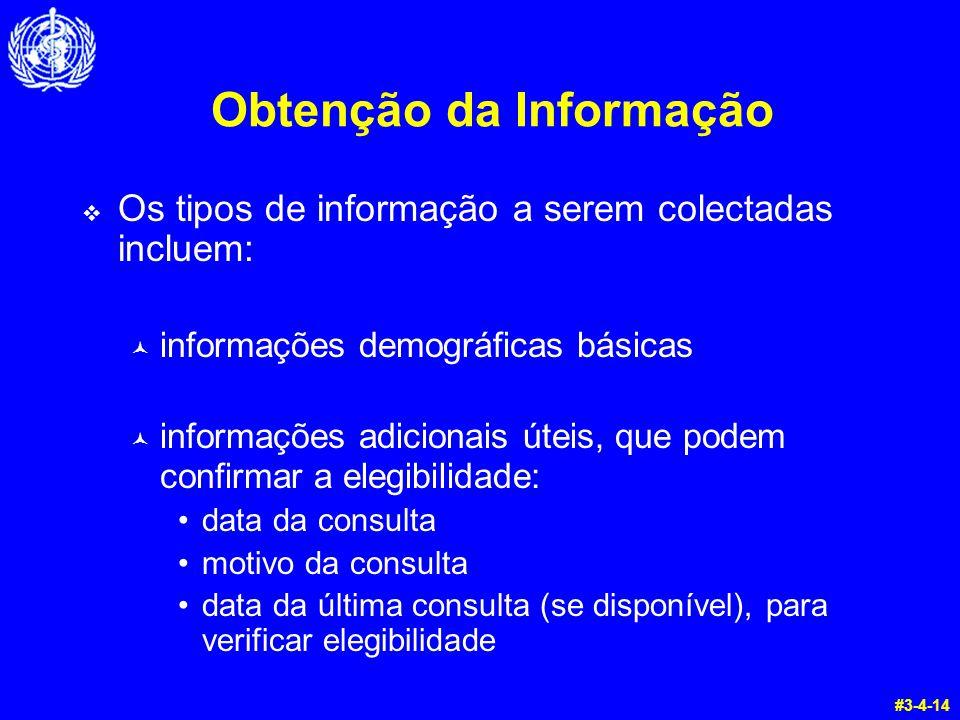 Obtenção da Informação  Os tipos de informação a serem colectadas incluem: © informações demográficas básicas © informações adicionais úteis, que pod