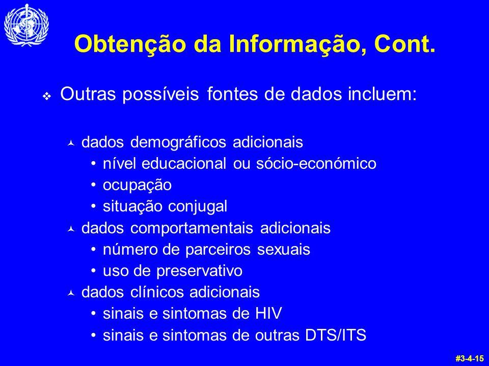 Obtenção da Informação, Cont.  Outras possíveis fontes de dados incluem: © dados demográficos adicionais nível educacional ou sócio-económico ocupaçã