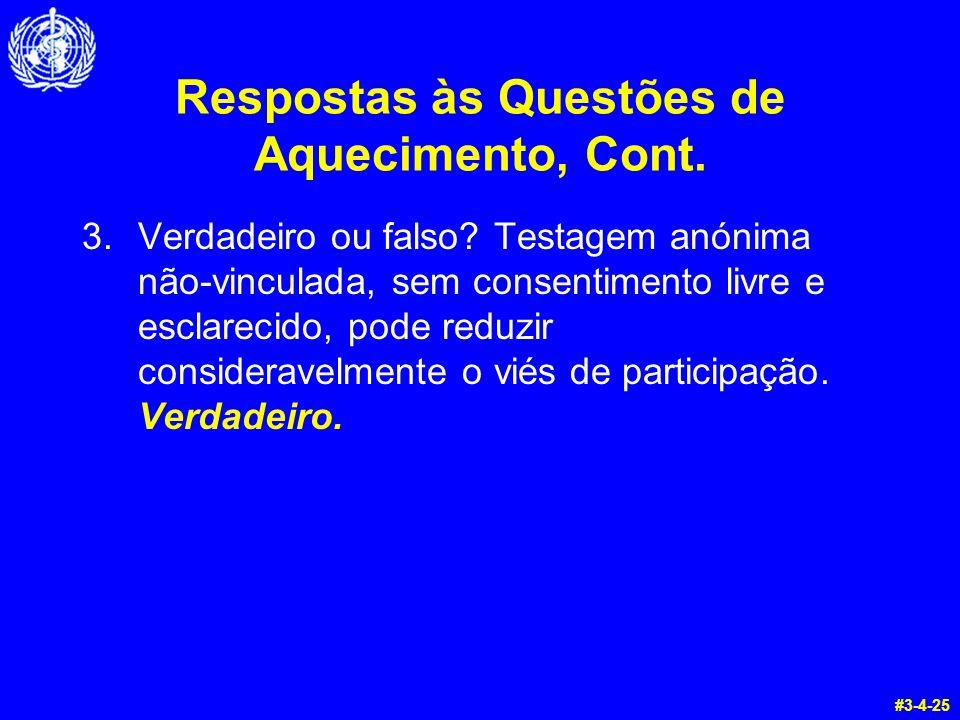 Respostas às Questões de Aquecimento, Cont. 3.Verdadeiro ou falso? Testagem anónima não-vinculada, sem consentimento livre e esclarecido, pode reduzir