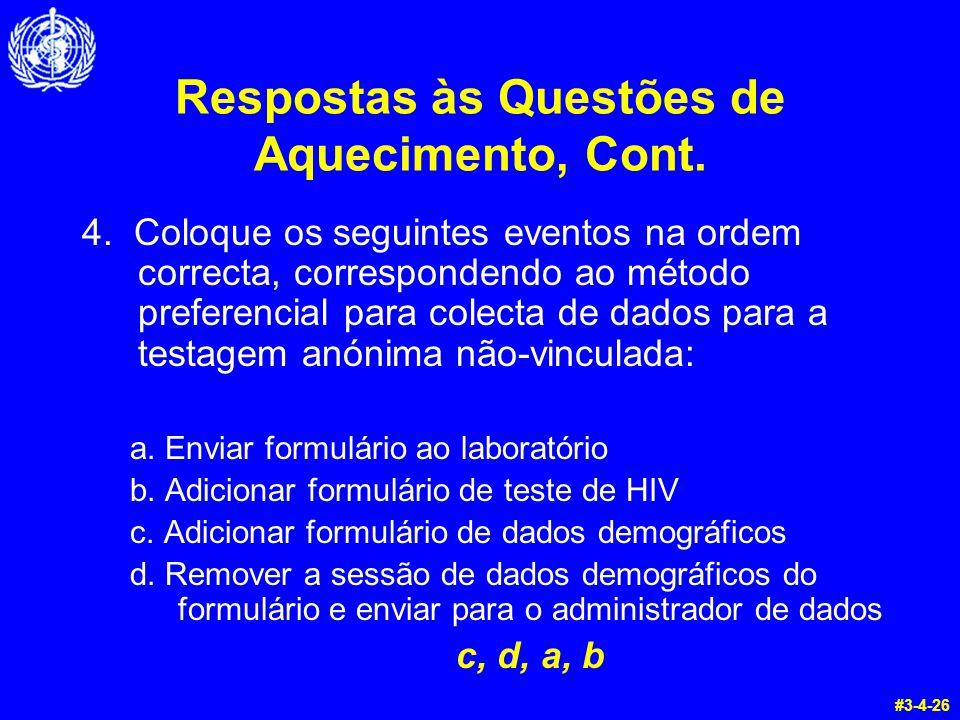 Respostas às Questões de Aquecimento, Cont. 4. Coloque os seguintes eventos na ordem correcta, correspondendo ao método preferencial para colecta de d