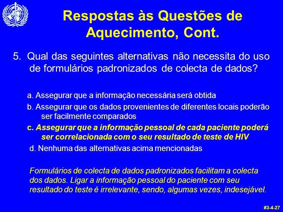 Respostas às Questões de Aquecimento, Cont. 5. Qual das seguintes alternativas não necessita do uso de formulários padronizados de colecta de dados? a