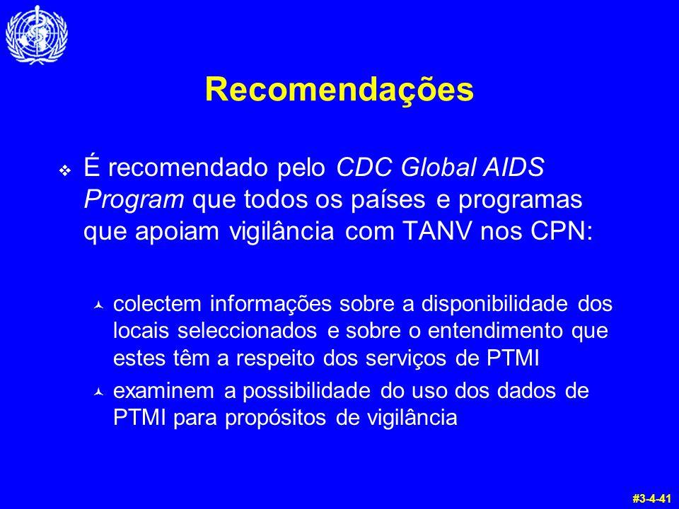 Recomendações  É recomendado pelo CDC Global AIDS Program que todos os países e programas que apoiam vigilância com TANV nos CPN: © colectem informaç