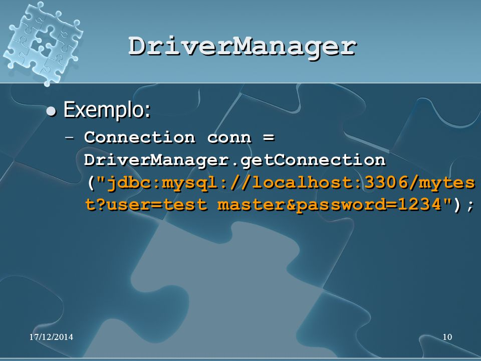 17/12/201410 DriverManager Exemplo: ̶ Connection conn = DriverManager.getConnection ( jdbc:mysql://localhost:3306/mytes t user=test master&password=1234 ); Exemplo: ̶ Connection conn = DriverManager.getConnection ( jdbc:mysql://localhost:3306/mytes t user=test master&password=1234 );