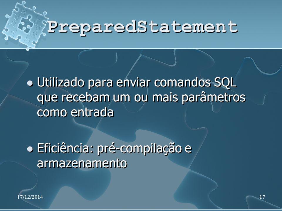 17/12/201417 PreparedStatement Utilizado para enviar comandos SQL que recebam um ou mais parâmetros como entrada Eficiência: pré-compilação e armazenamento Utilizado para enviar comandos SQL que recebam um ou mais parâmetros como entrada Eficiência: pré-compilação e armazenamento