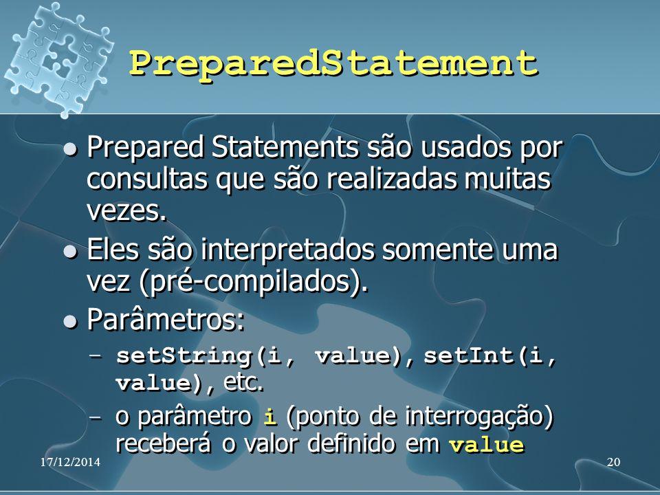 17/12/201420 PreparedStatement Prepared Statements são usados por consultas que são realizadas muitas vezes. Eles são interpretados somente uma vez (p