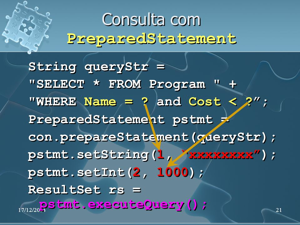 17/12/201421 Consulta com PreparedStatement String queryStr = SELECT * FROM Program + WHERE Name = .