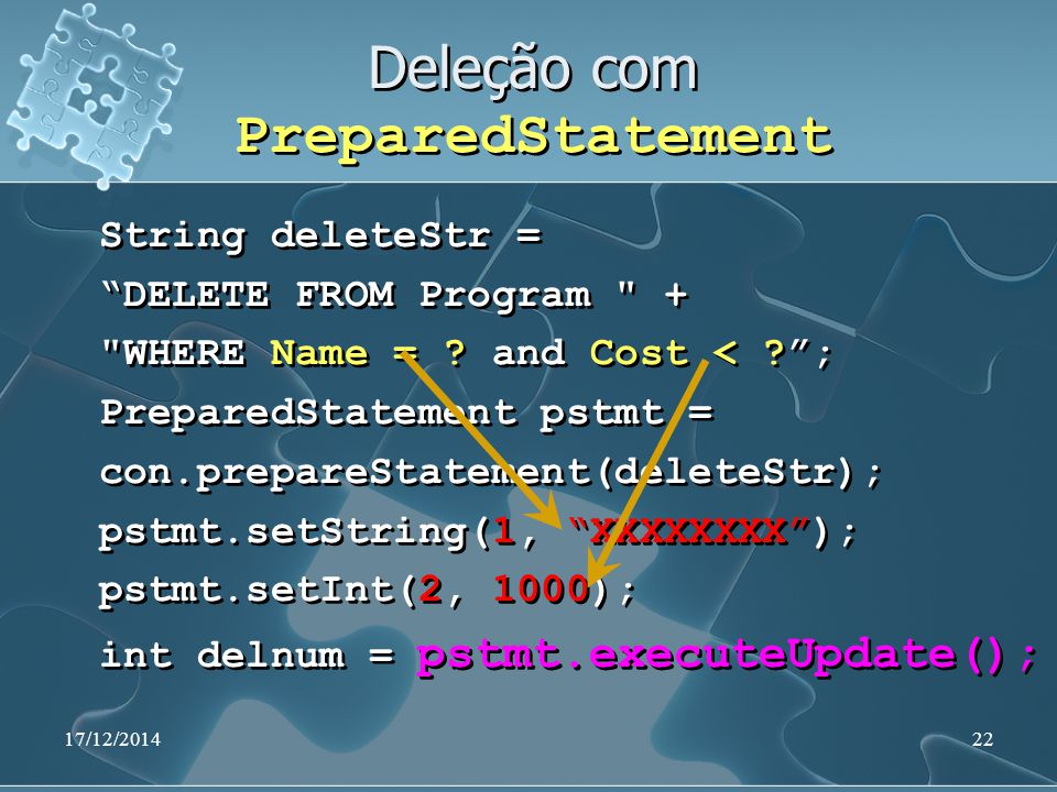 "17/12/201422 Deleção com PreparedStatement String deleteStr = ""DELETE FROM Program"