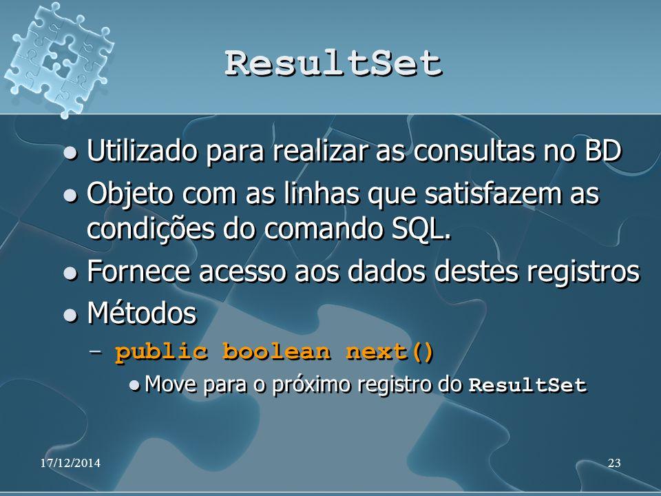 17/12/201423 ResultSet Utilizado para realizar as consultas no BD Objeto com as linhas que satisfazem as condições do comando SQL. Fornece acesso aos