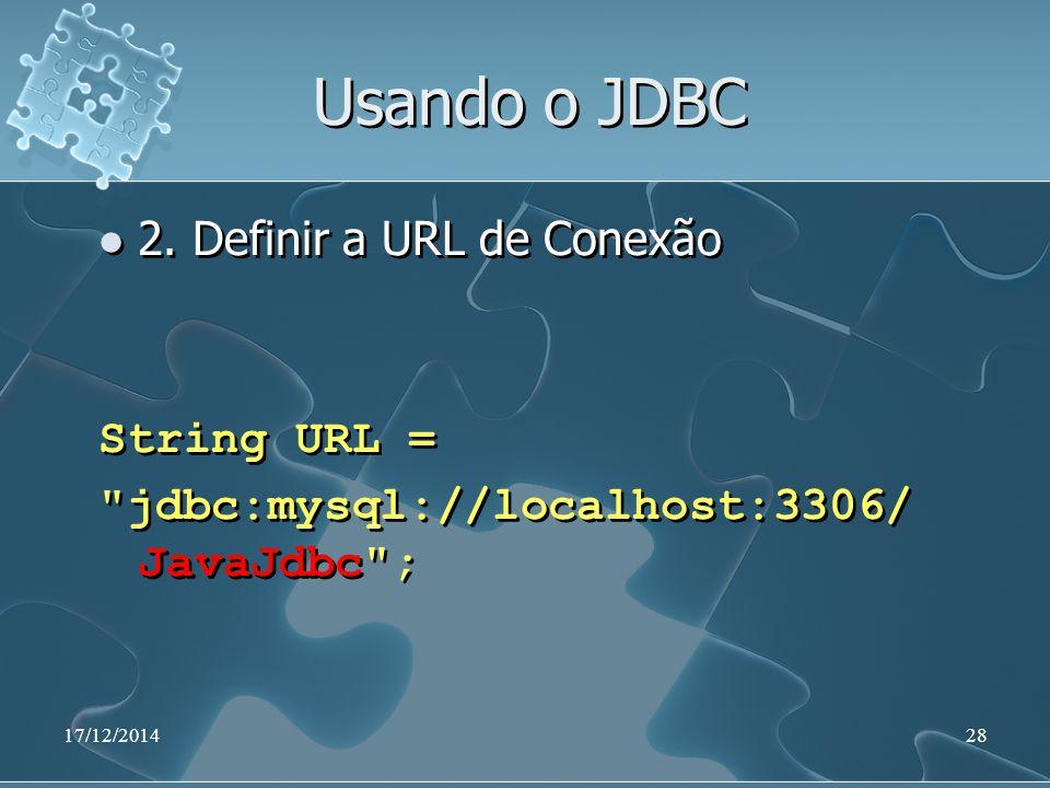 17/12/201428 Usando o JDBC 2. Definir a URL de Conexão String URL =