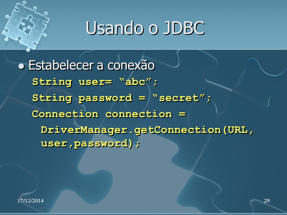 "17/12/201429 Usando o JDBC Estabelecer a conexão String user= ""abc""; String password = ""secret""; Connection connection = DriverManager.getConnection(U"