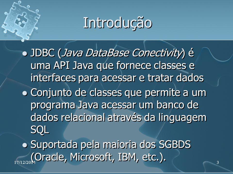 17/12/20143 Introdução JDBC (Java DataBase Conectivity) é uma API Java que fornece classes e interfaces para acessar e tratar dados Conjunto de classe