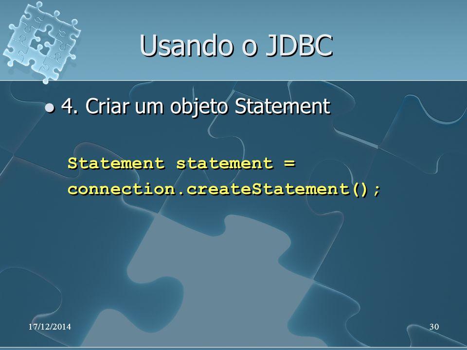 17/12/201430 Usando o JDBC 4. Criar um objeto Statement Statement statement = connection.createStatement(); 4. Criar um objeto Statement Statement sta