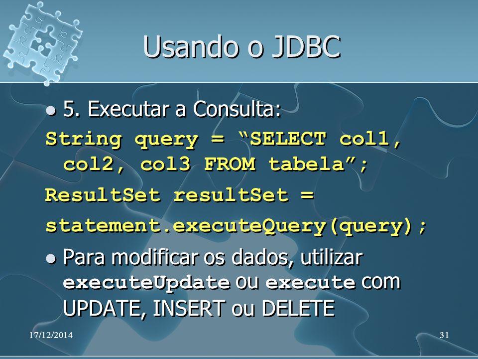 17/12/201431 Usando o JDBC 5.