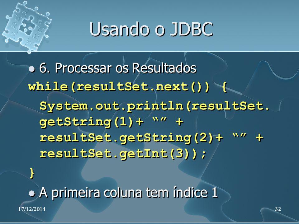 "17/12/201432 Usando o JDBC 6. Processar os Resultados while(resultSet.next()) { System.out.println(resultSet. getString(1)+ """" + resultSet.getString(2"