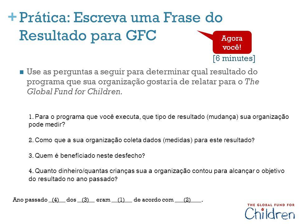 + Prática: Escreva uma Frase do Resultado para GFC Use as perguntas a seguir para determinar qual resultado do programa que sua organização gostaria d