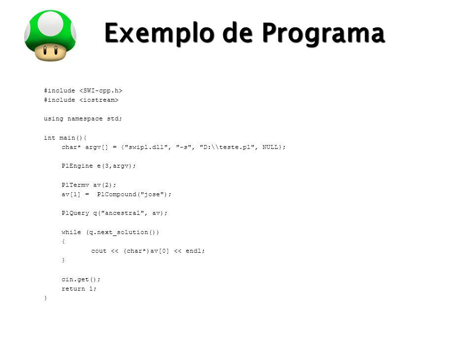 LOGO Exemplo de Programa #include using namespace std; int main(){ char* argv[] = { swipl.dll , -s , D:\\teste.pl , NULL}; PlEngine e(3,argv); PlTermv av(2); av[1] = PlCompound( jose ); PlQuery q( ancestral , av); while (q.next_solution()) { cout << (char*)av[0] << endl; } cin.get(); return 1; }