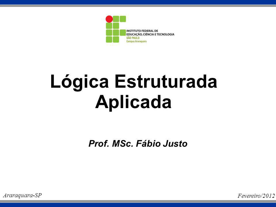 Lógica Estruturada Aplicada Prof. MSc. Fábio Justo Araraquara-SP Fevereiro/2012