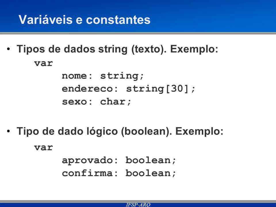 IFSP-ARQ Variáveis e constantes Tipos de dados string (texto).
