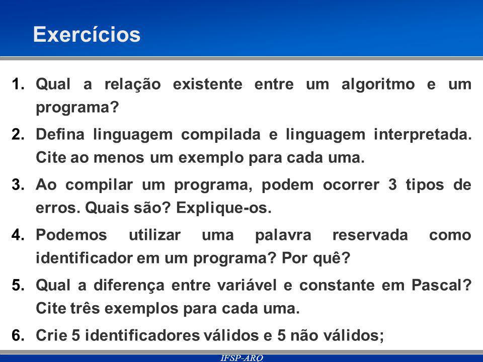 IFSP-ARQ Exercícios 1.Qual a relação existente entre um algoritmo e um programa.