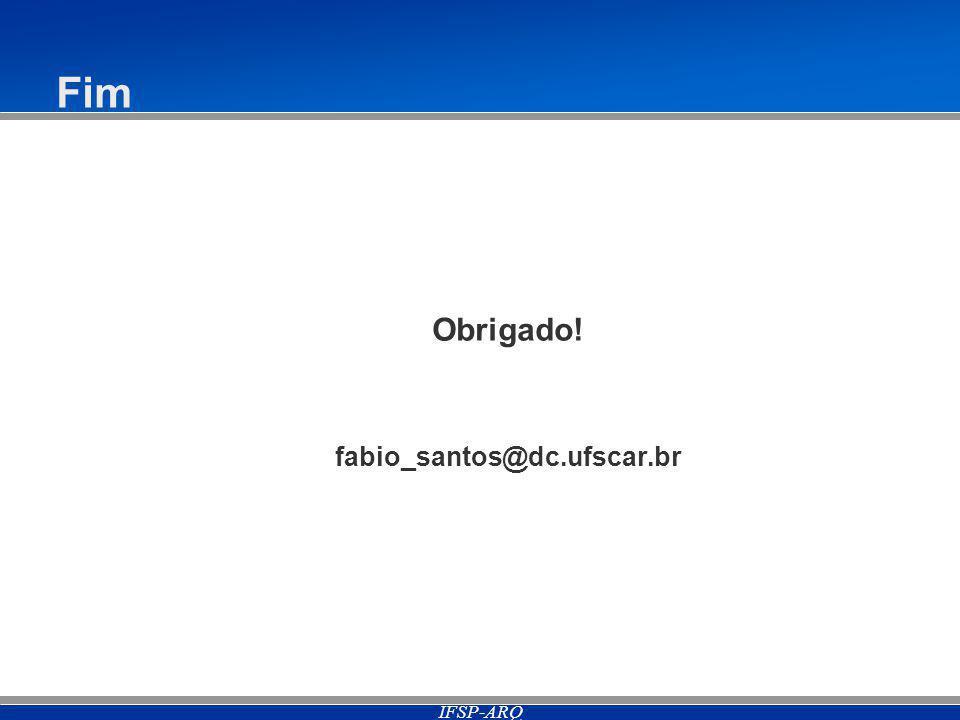 IFSP-ARQ Fim Obrigado! fabio_santos@dc.ufscar.br