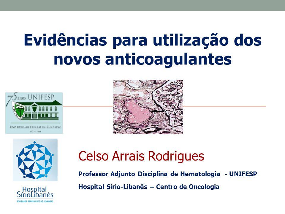 Evidências para utilização dos novos anticoagulantes Celso Arrais Rodrigues Professor Adjunto Disciplina de Hematologia - UNIFESP Hospital Sírio-Libanês – Centro de Oncologia