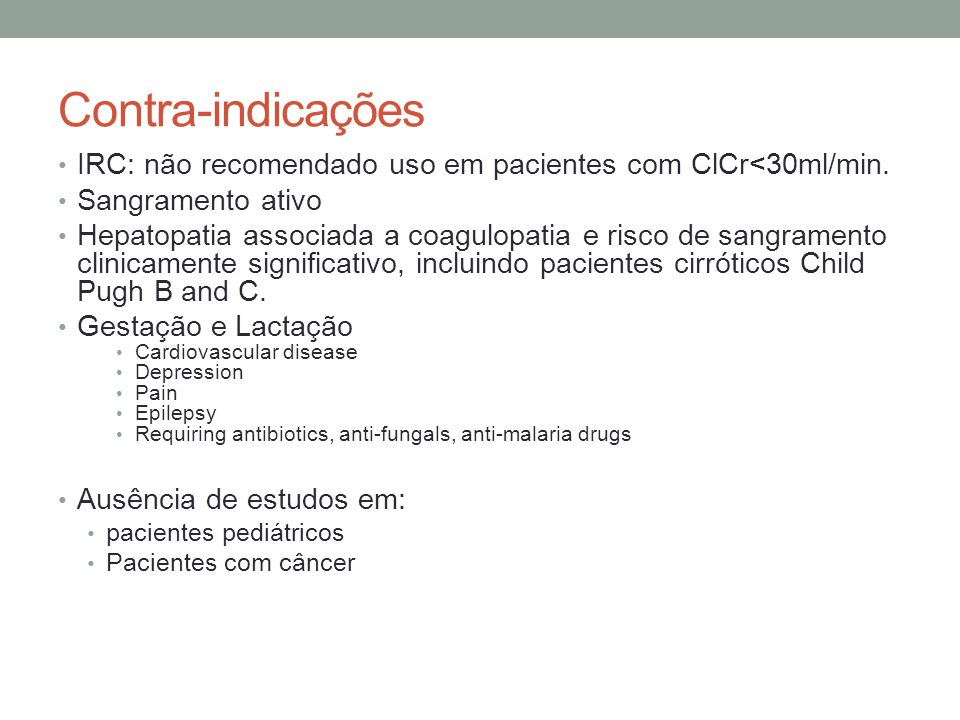 Contra-indicações IRC: não recomendado uso em pacientes com ClCr<30ml/min.