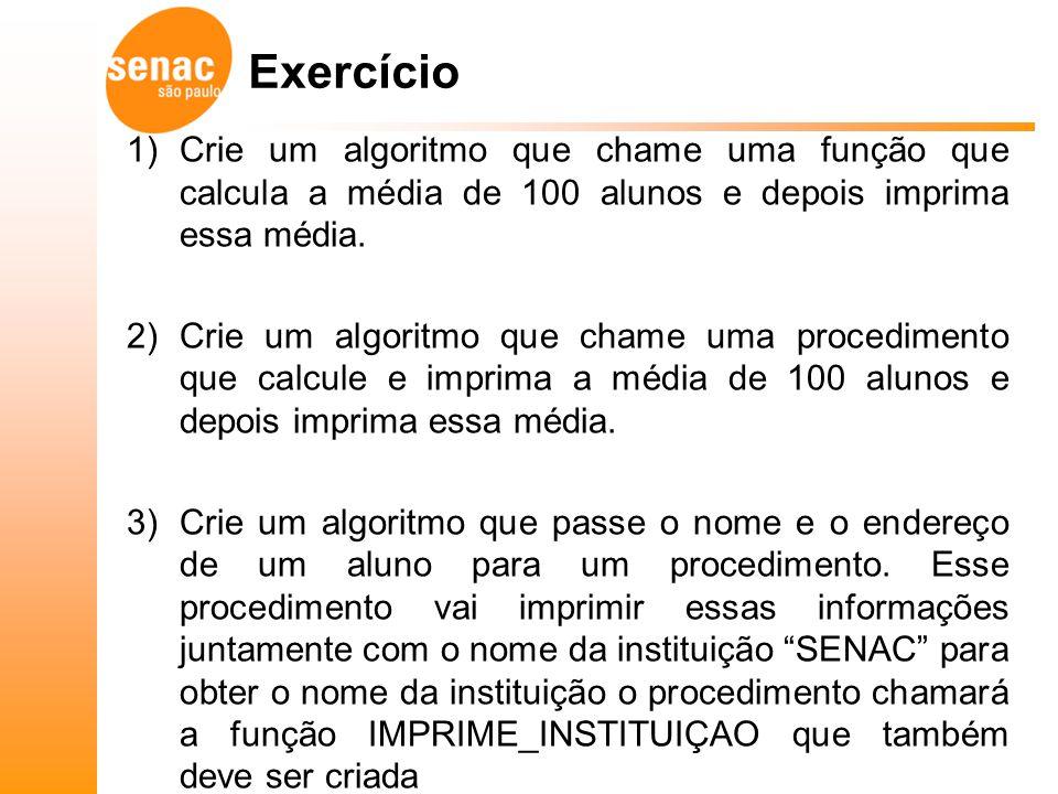 1)Crie um algoritmo que chame uma função que calcula a média de 100 alunos e depois imprima essa média. 2)Crie um algoritmo que chame uma procedimento