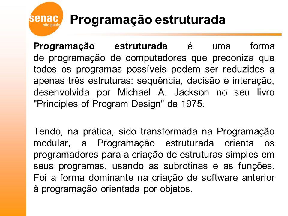 Programação estruturada é uma forma de programação de computadores que preconiza que todos os programas possíveis podem ser reduzidos a apenas três es
