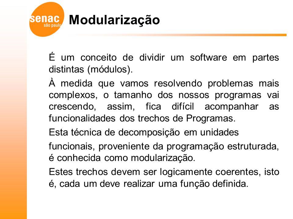 É um conceito de dividir um software em partes distintas (módulos). À medida que vamos resolvendo problemas mais complexos, o tamanho dos nossos progr