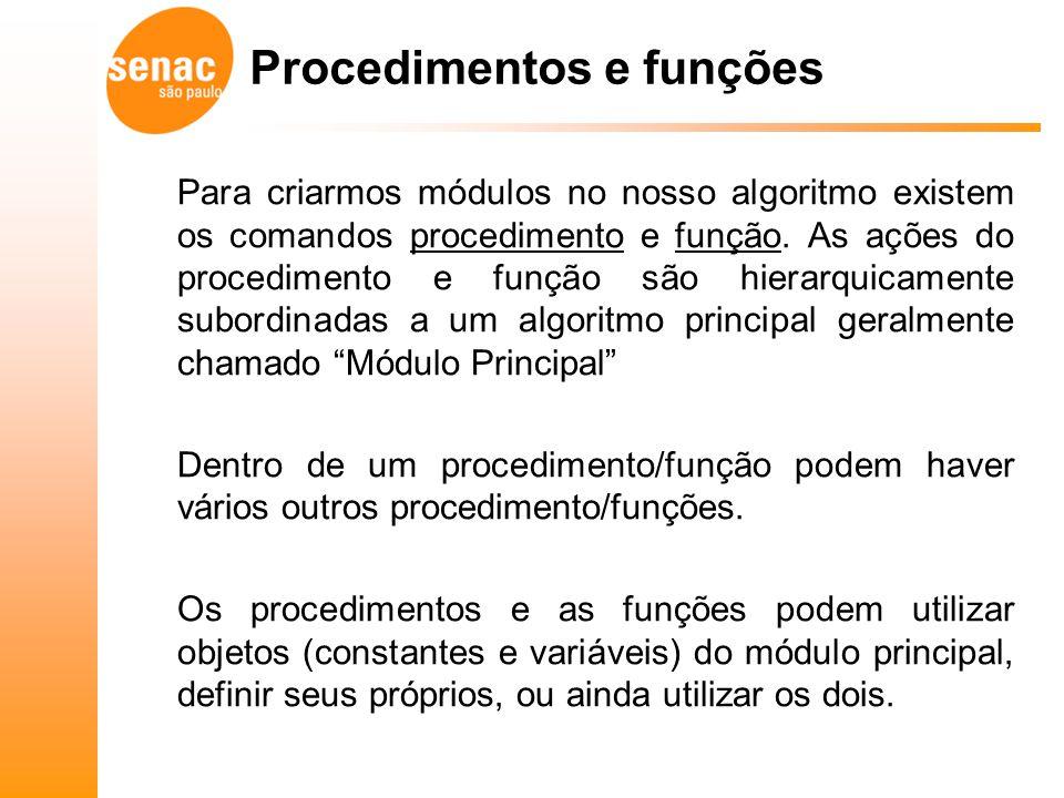 Para criarmos módulos no nosso algoritmo existem os comandos procedimento e função. As ações do procedimento e função são hierarquicamente subordinada