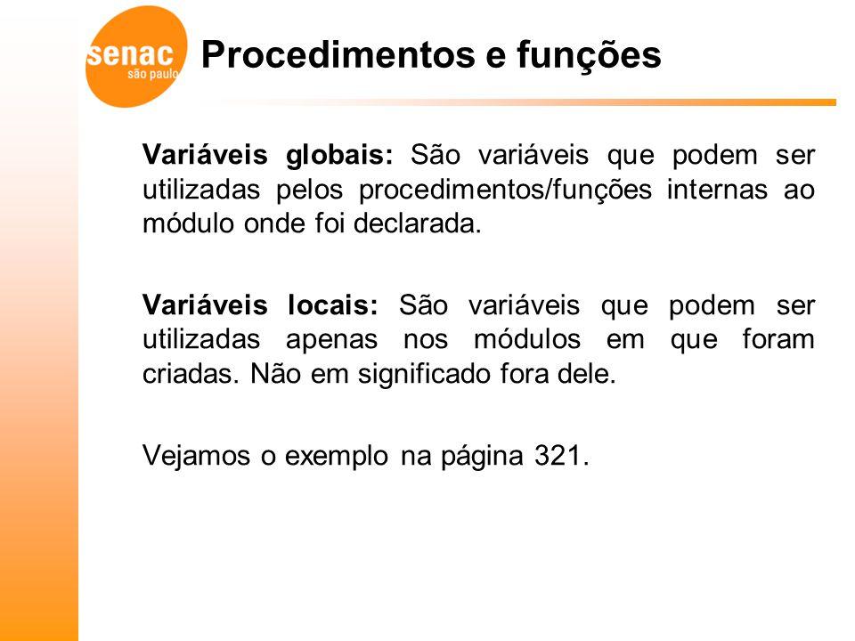 Variáveis globais: São variáveis que podem ser utilizadas pelos procedimentos/funções internas ao módulo onde foi declarada. Variáveis locais: São var