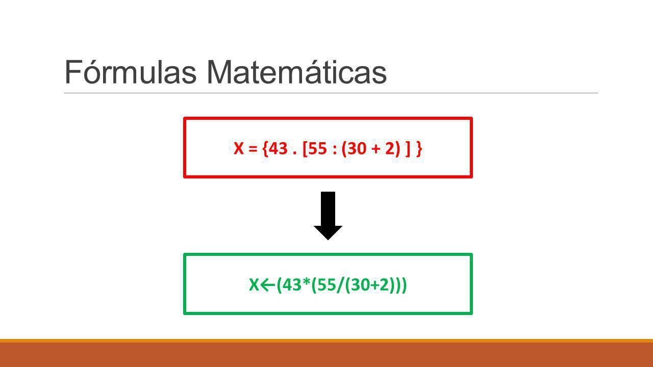 Fórmulas Matemáticas X = {43. [55 : (30 + 2) ] } X←(43*(55/(30+2)))