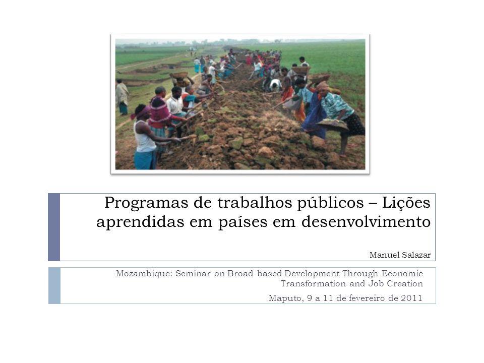 Objetivos dos Programas PROGRAMAS DE TRABALHOS PÚBLICOS Como segurança básica de curto prazo Como segurança básica de longo prazo Como parte de estratégias de redução da pobreza Como ponte para o emprego