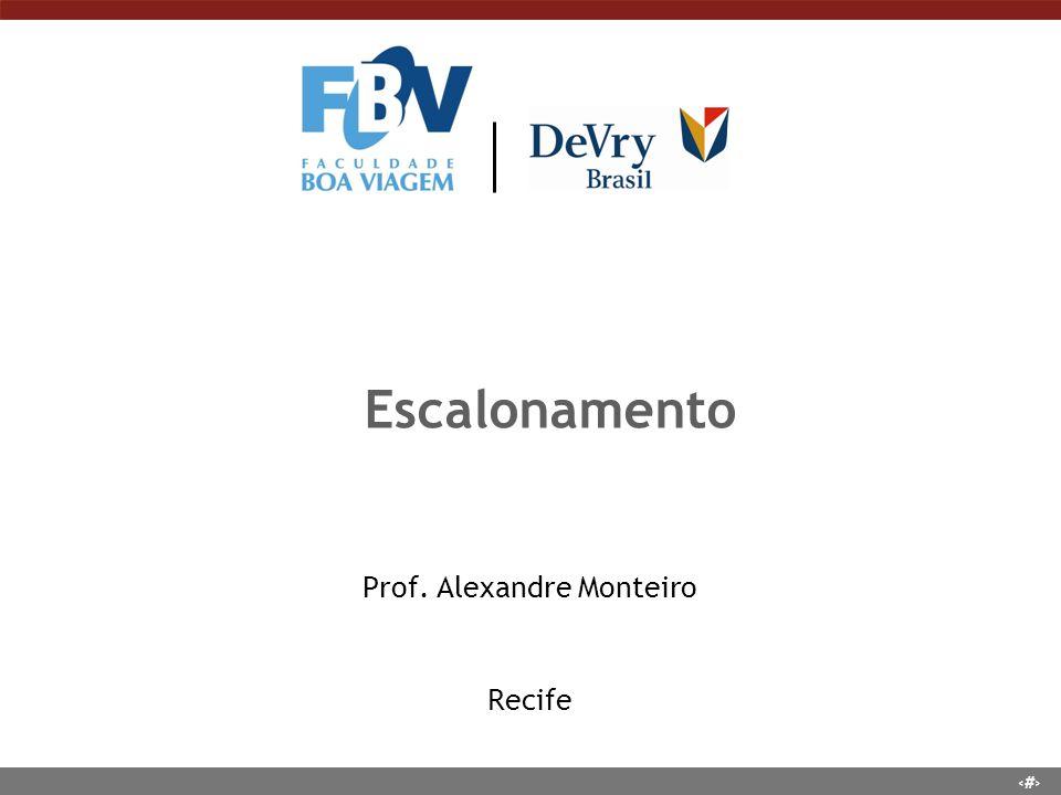 1 Escalonamento Prof. Alexandre Monteiro Recife