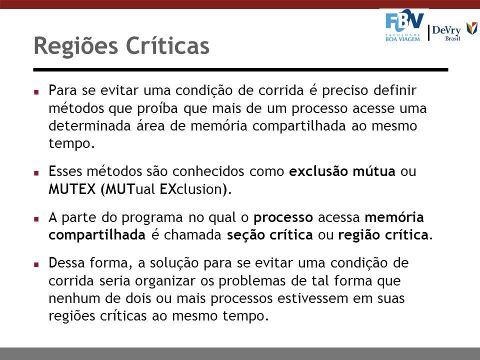 Regiões Críticas n Para se evitar uma condição de corrida é preciso definir métodos que proíba que mais de um processo acesse uma determinada área de