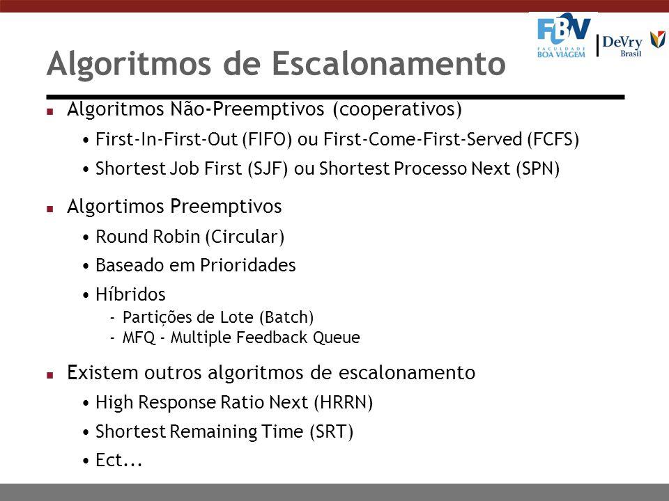 Algoritmos de Escalonamento n Algoritmos Não-Preemptivos (cooperativos) First-In-First-Out (FIFO) ou First-Come-First-Served (FCFS) Shortest Job First