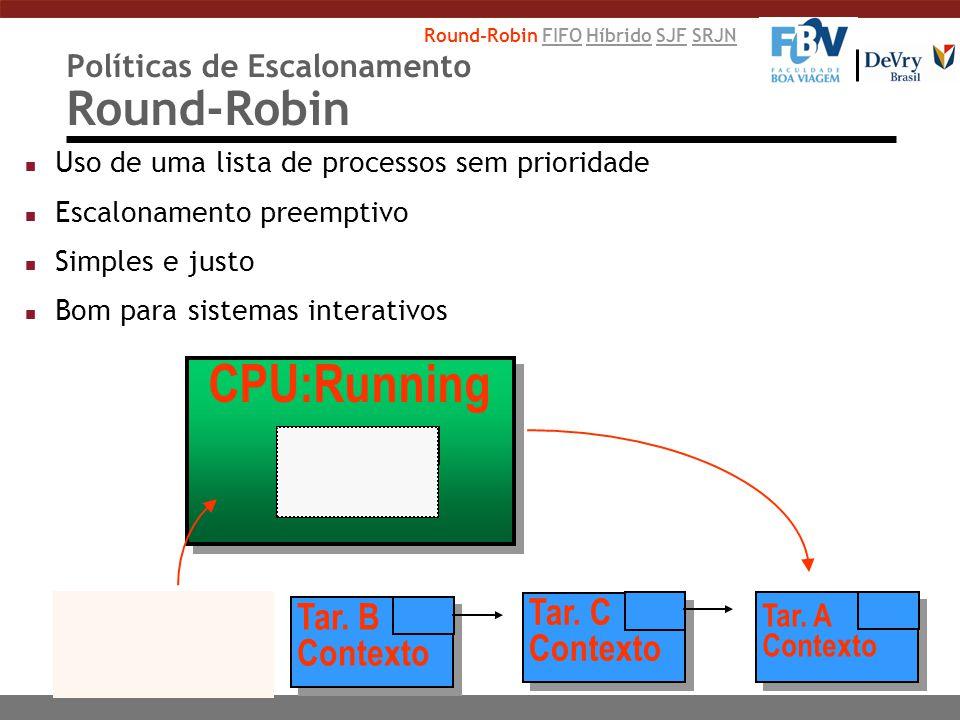 Políticas de Escalonamento Round-Robin n Uso de uma lista de processos sem prioridade n Escalonamento preemptivo n Simples e justo n Bom para sistemas